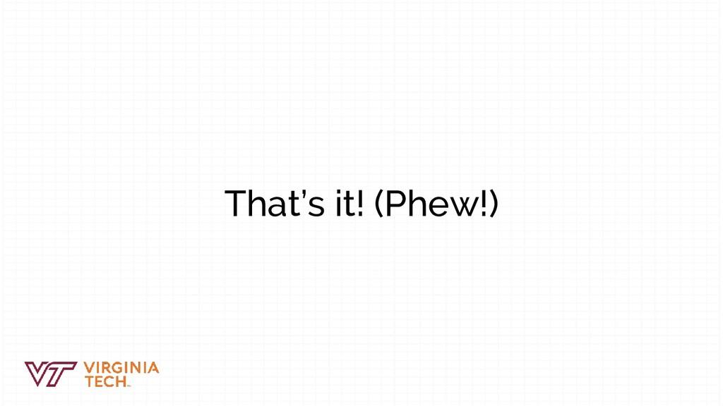 That's it! (Phew!)