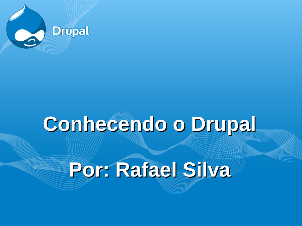 Conhecendo o Drupal Conhecendo o Drupal Por: Ra...