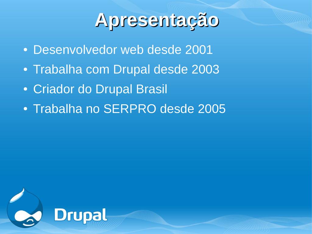 Apresentação Apresentação ● Desenvolvedor web d...