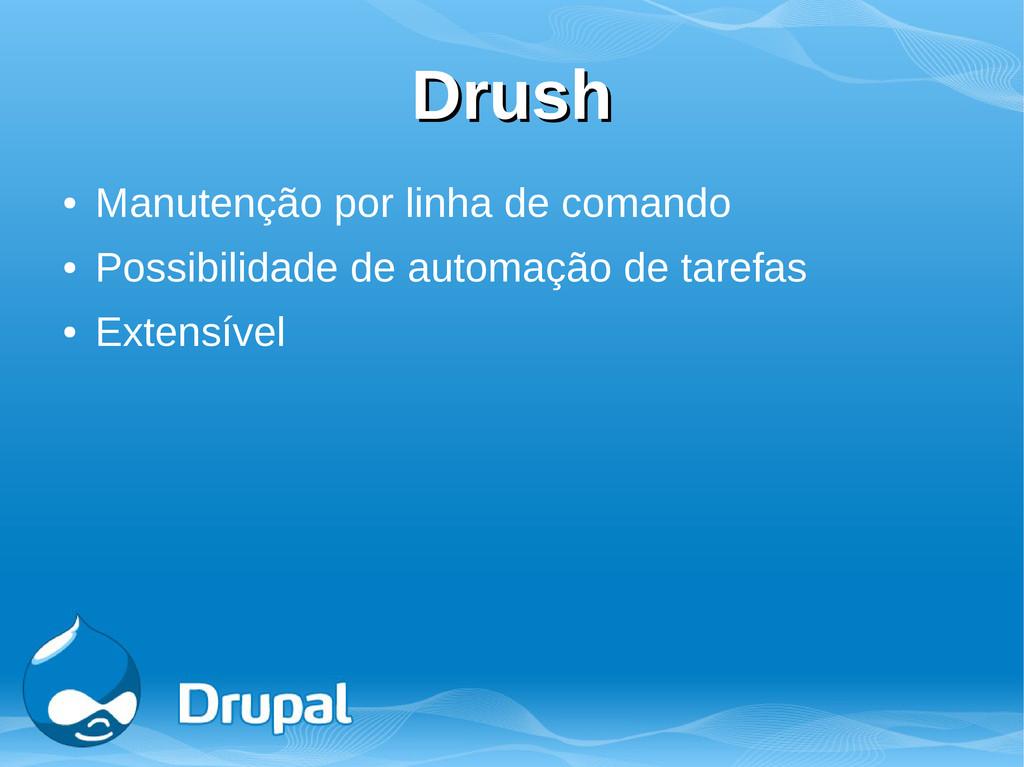 Drush Drush ● Manutenção por linha de comando ●...