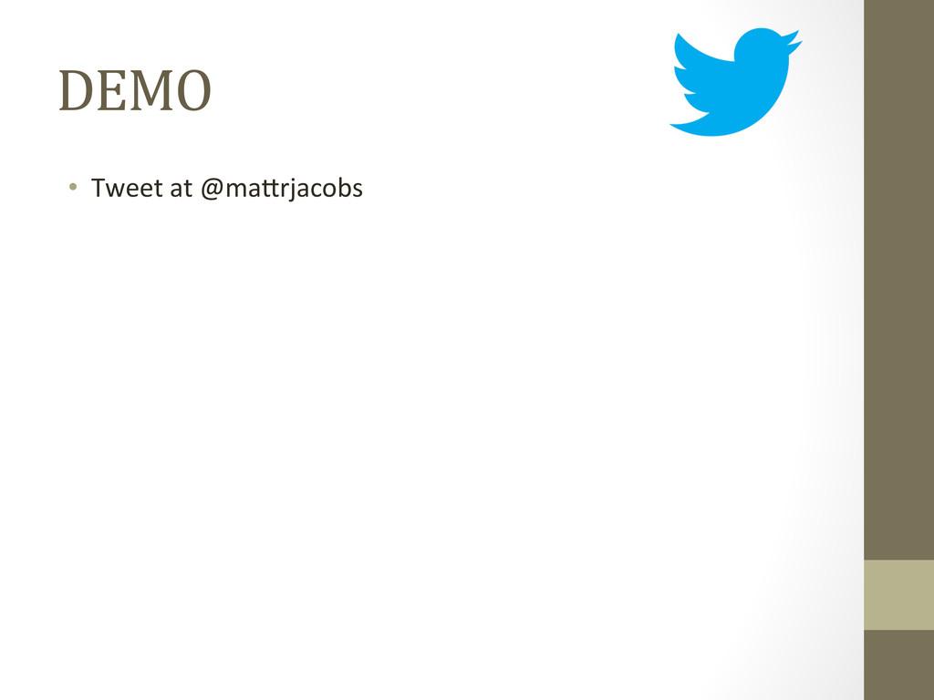 DEMO  • Tweet at @ma#rjacobs