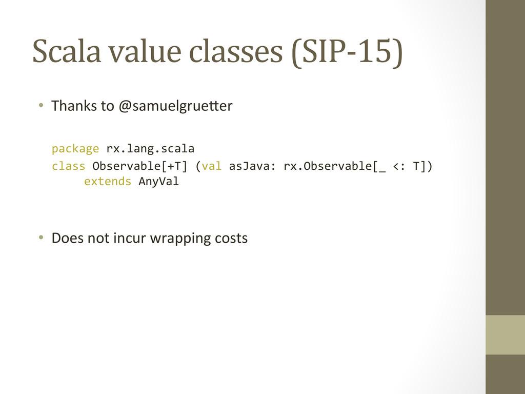 Scala value classes (SIP-‐15)  • ...