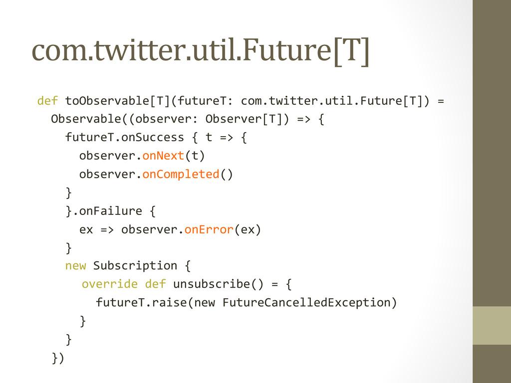 com.twitter.util.Future[T]  def toObserva...