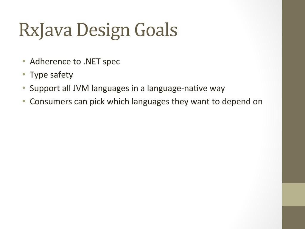 RxJava Design Goals  • Adherence t...
