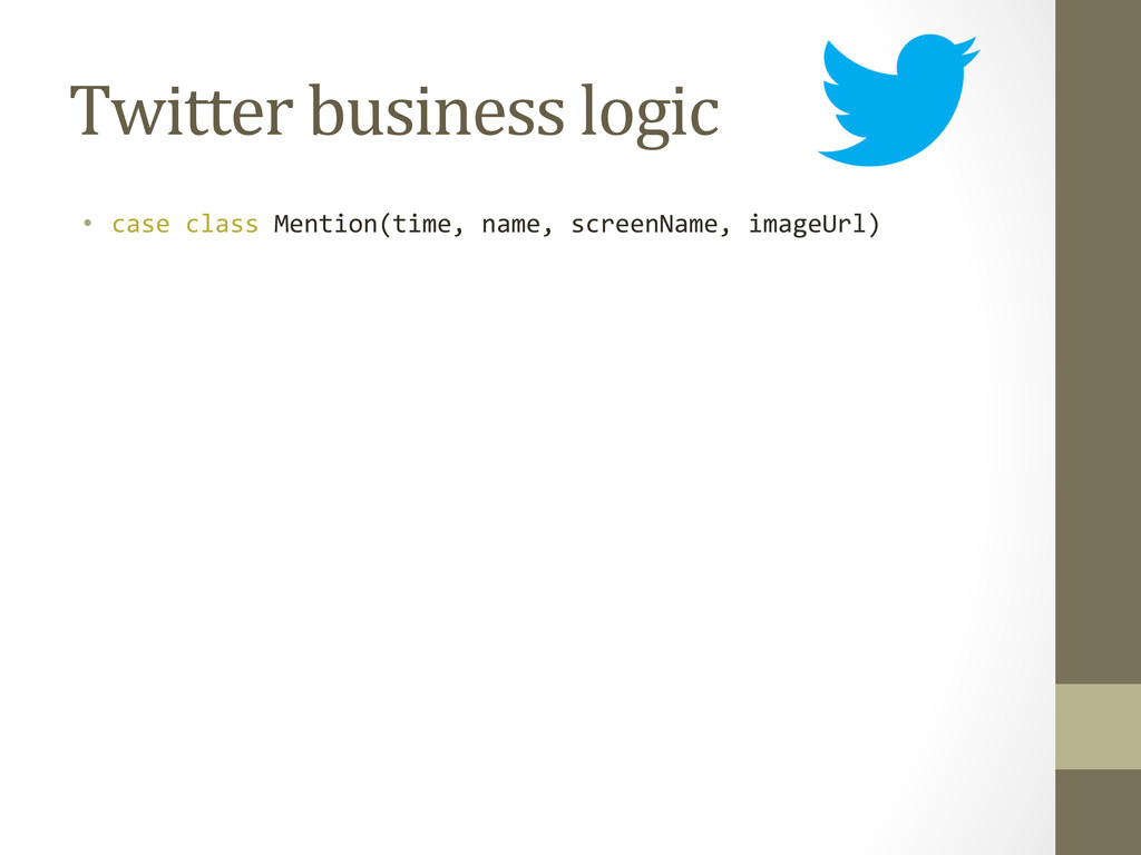 Twitter business logic  • case cla...