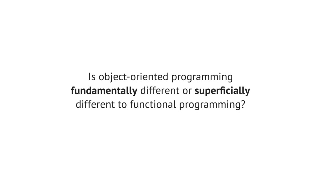 Is object-oriented programming fundamentally di...