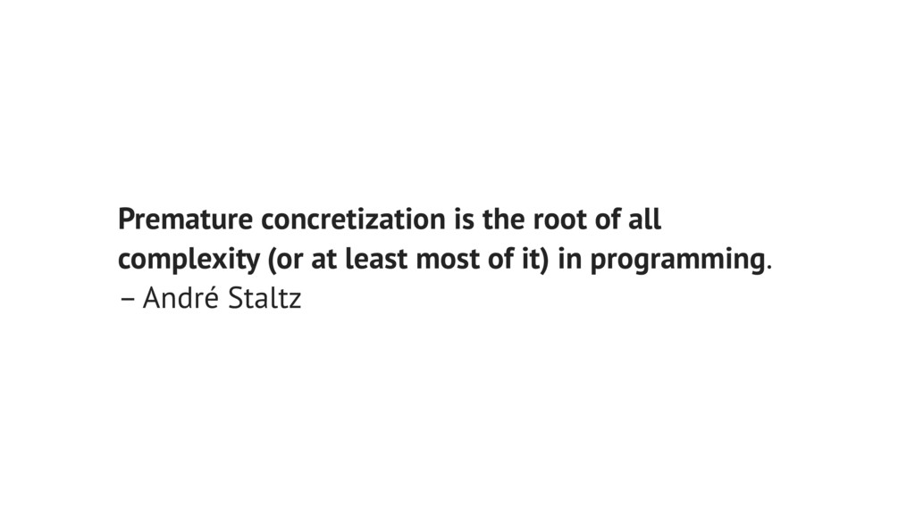 Premature concretization is the root of all com...
