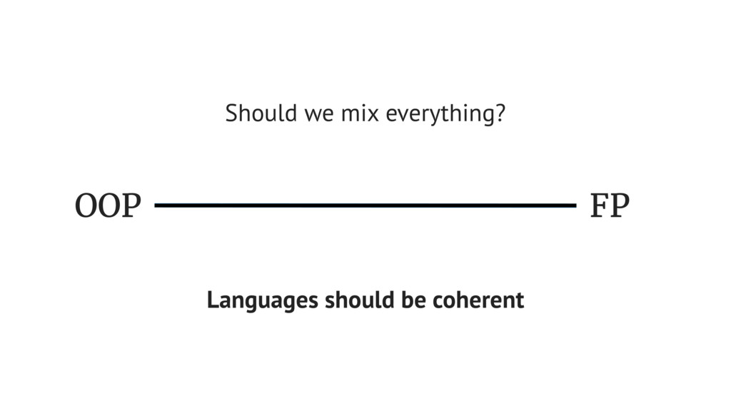 OOP FP Should we mix everything? Languages shou...