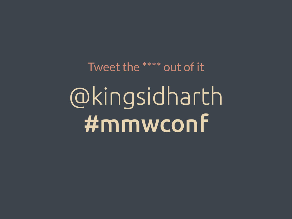 @kingsidharth #mmwconf Tweet the **** out of it