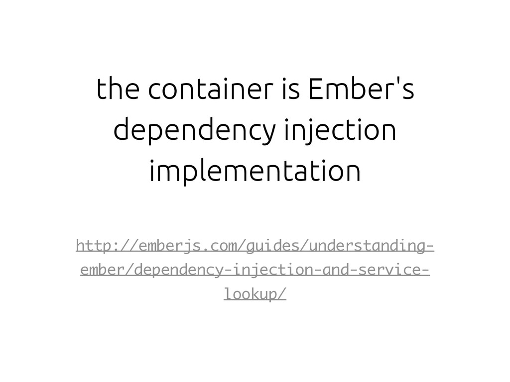 the container is Ember's dependency injection i...