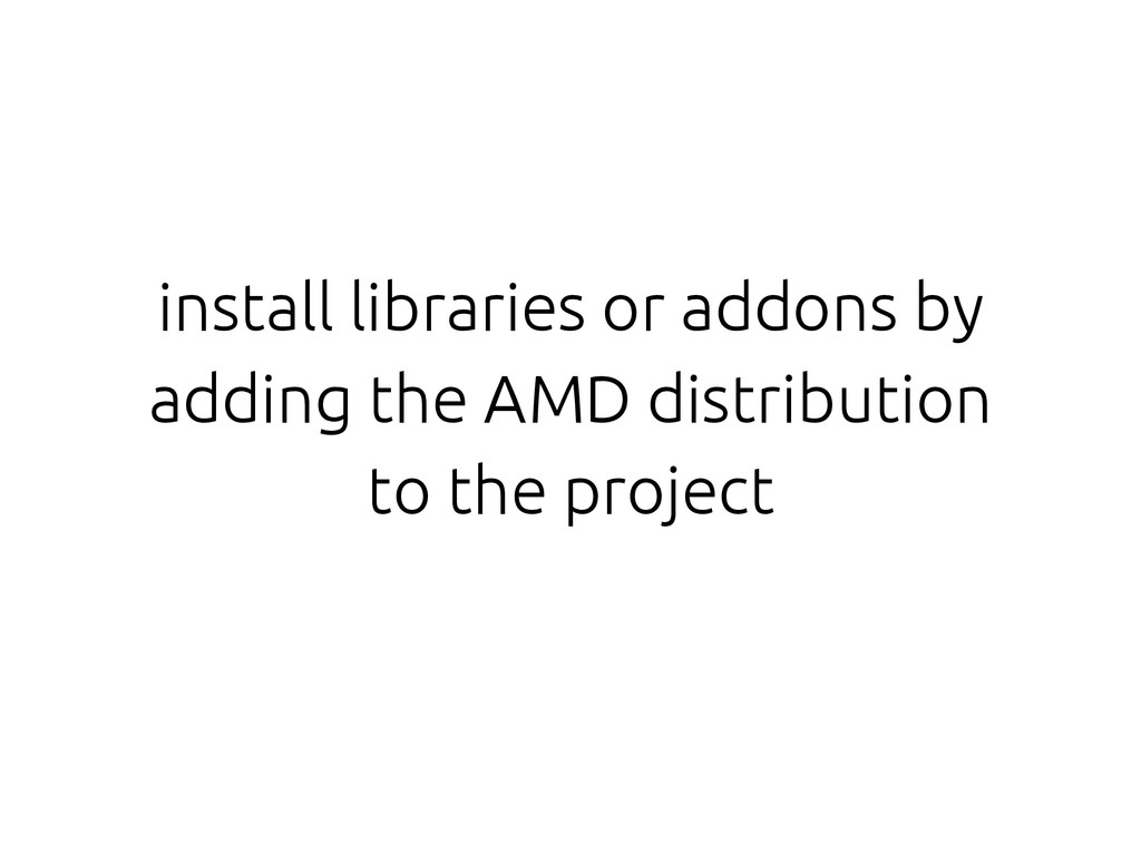install libraries or addons by adding the AMD d...