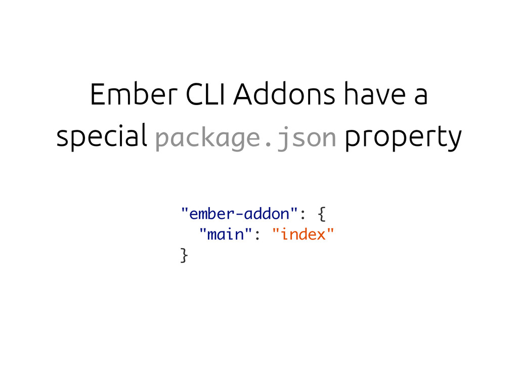Ember CLI Addons have a special package.json pr...