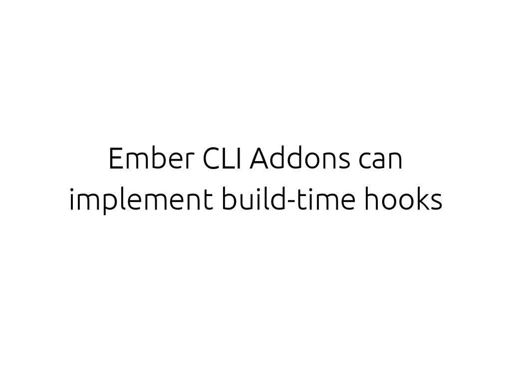Ember CLI Addons can implement build-time hooks