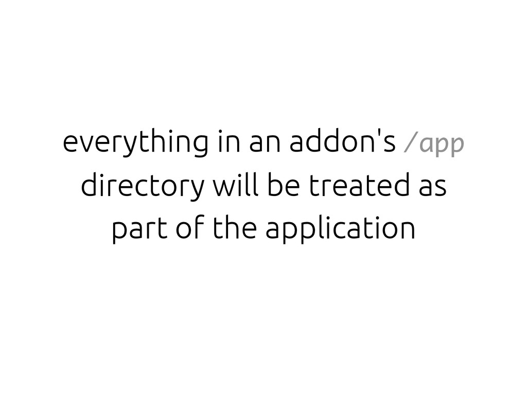 everything in an addon's /app directory will be...