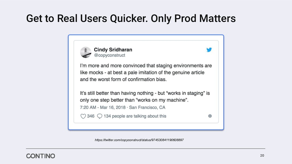 Get to Real Users Quicker. Only Prod Matters 20...
