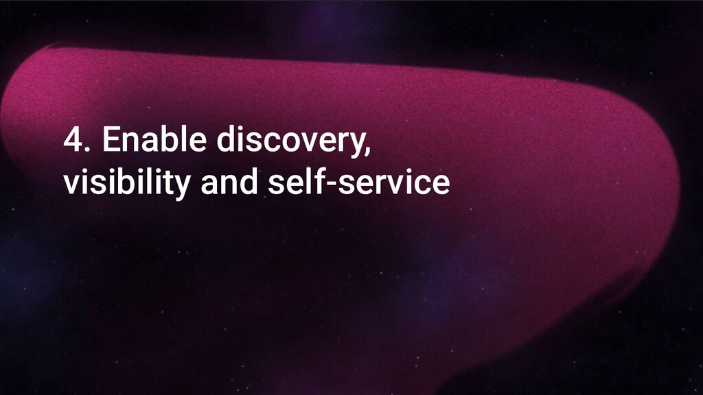 4. Enable discovery, visibility and self-service