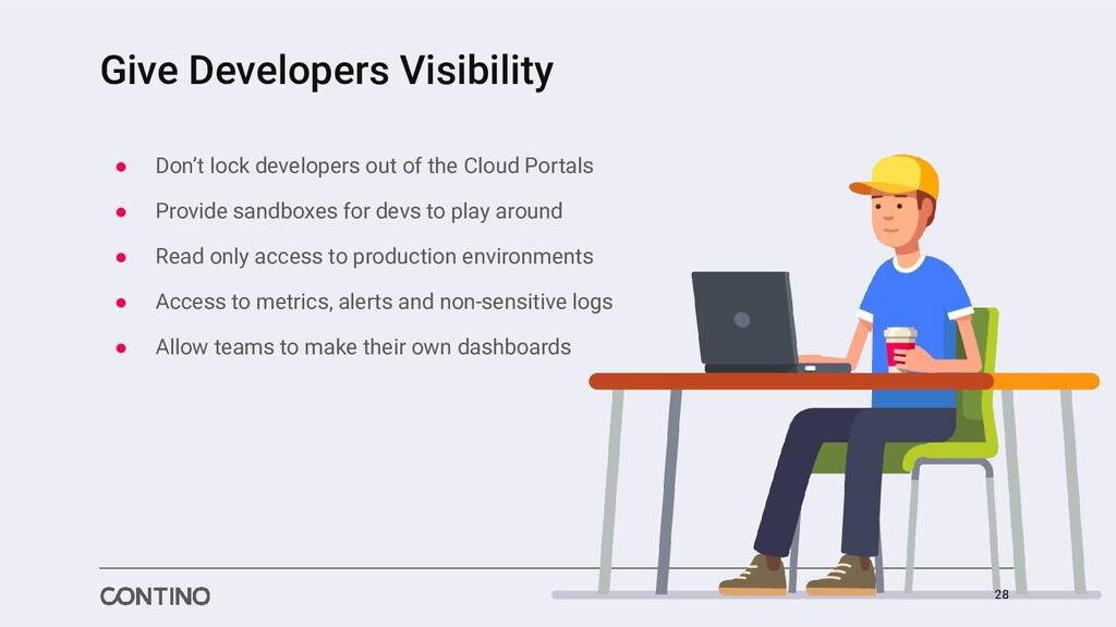 Give Developers Visibility ● Don't lock develop...