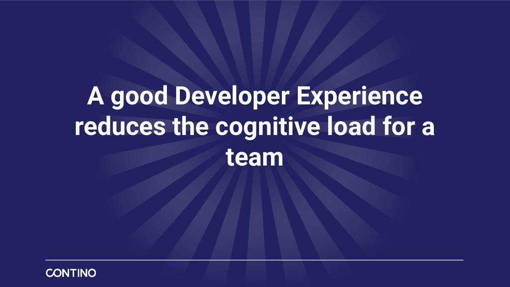 A good Developer Experience reduces the cogniti...