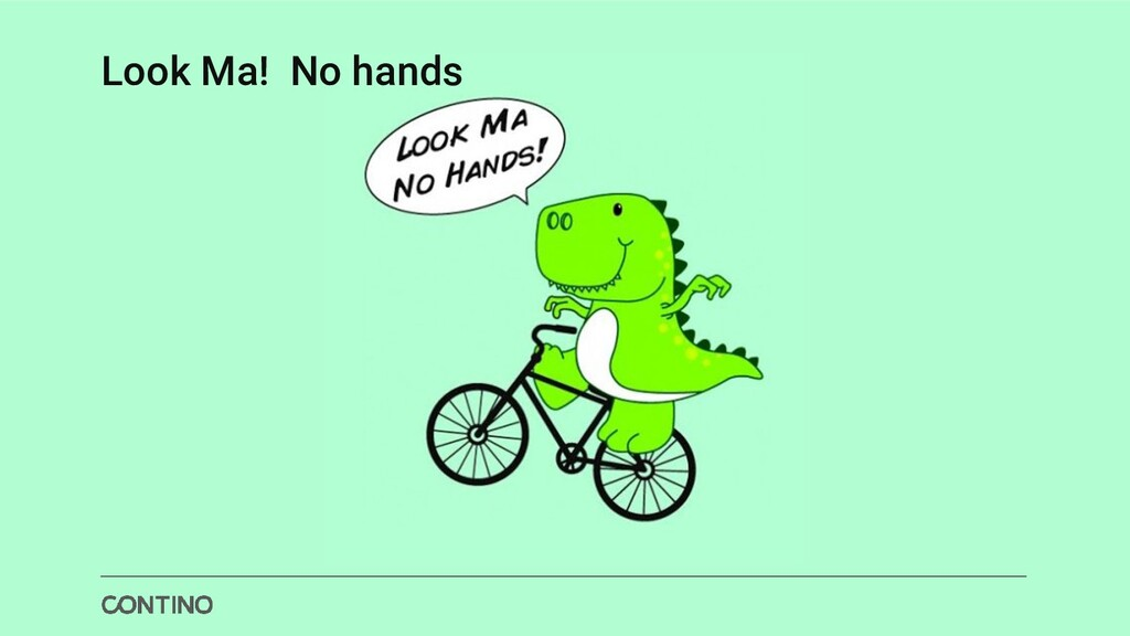 Look Ma! No hands