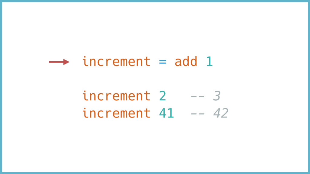 increment = add 1 increment 2 -- 3 increment 41...