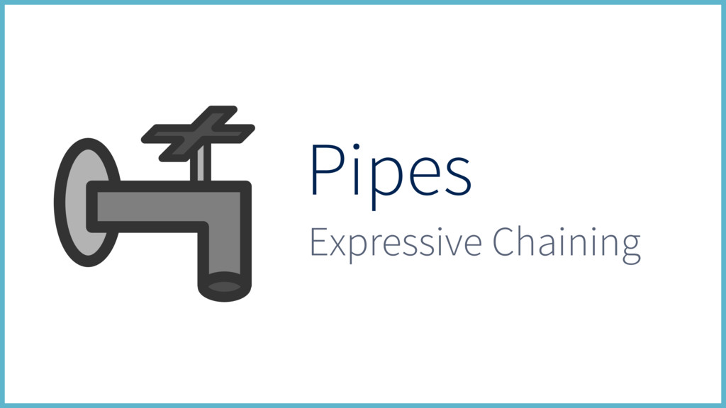 Pipes Expressive Chaining