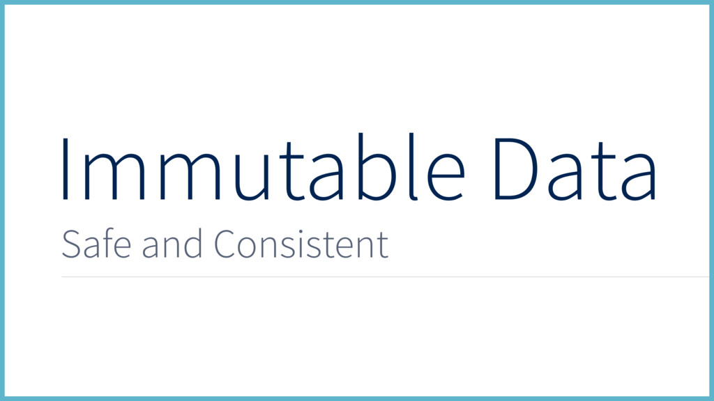 Immutable Data Safe and Consistent