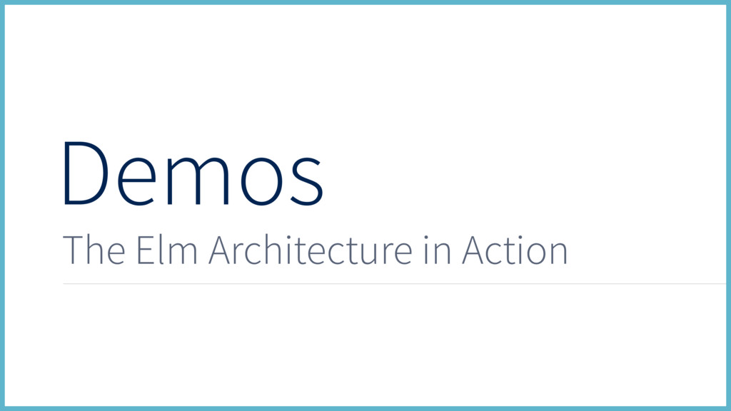 Demos The Elm Architecture in Action