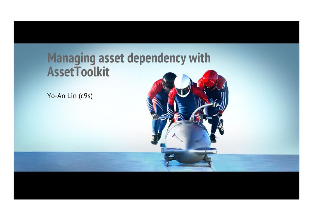 Managing asset dependency with AssetToolkit Yo-...