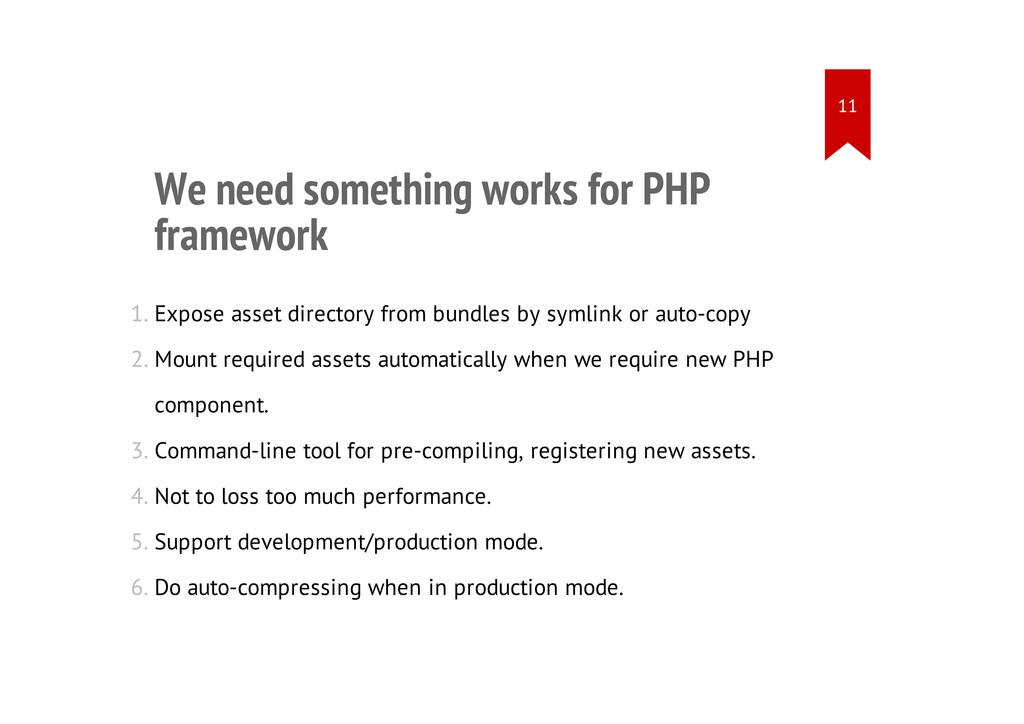 We need something works for PHP framework 1. Ex...