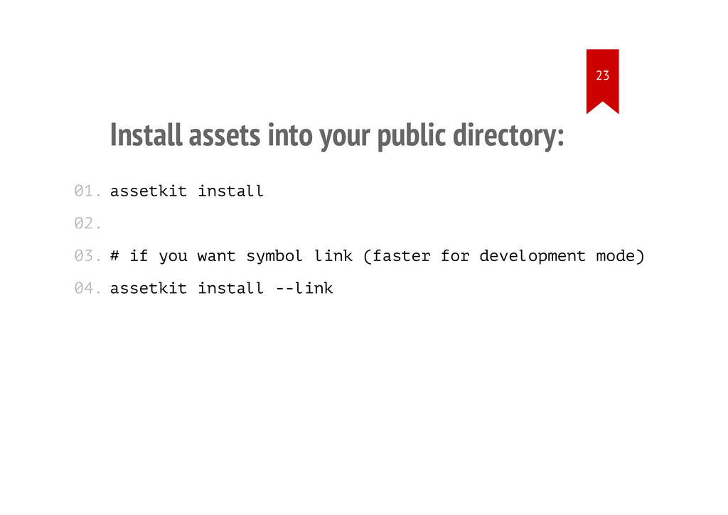 Install assets into your public directory: asse...