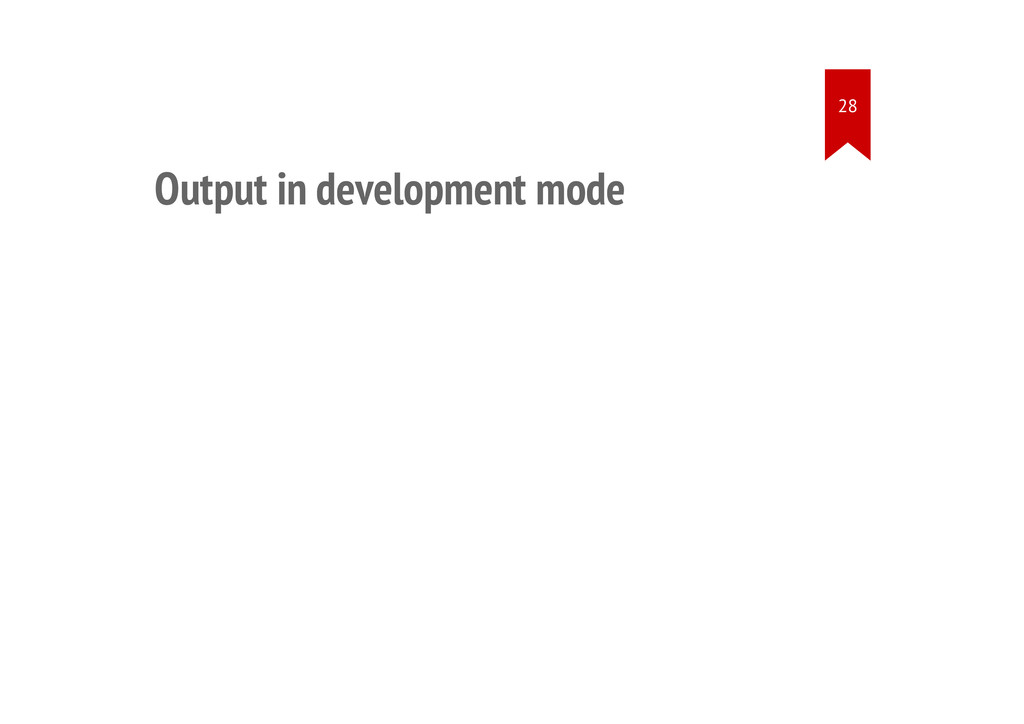 Output in development mode 28