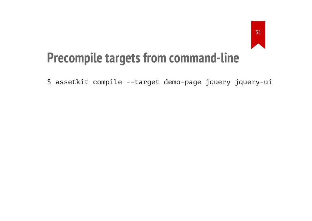 Precompile targets from command-line $ assetkit...