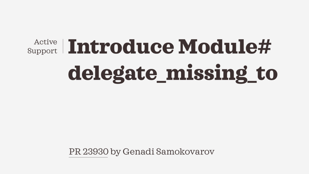 Introduce Module# delegate_missing_to PR 23930 ...