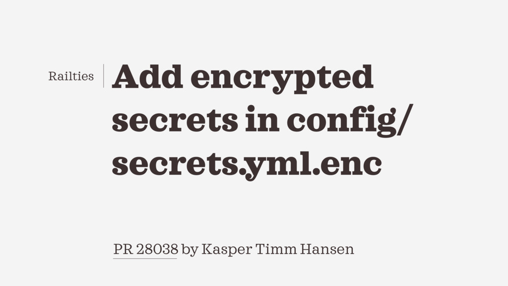 Add encrypted secrets in config/ secrets.yml.en...