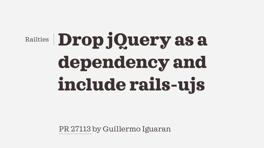 PR 27113 by Guillermo Iguaran Drop jQuery as a ...
