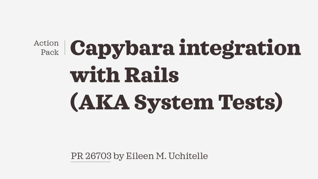 PR 26703 by Eileen M. Uchitelle Capybara integr...