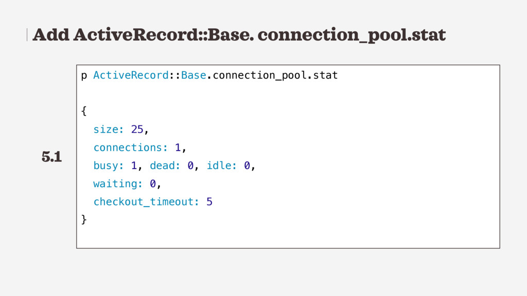 Add ActiveRecord::Base. connection_pool.stat p ...