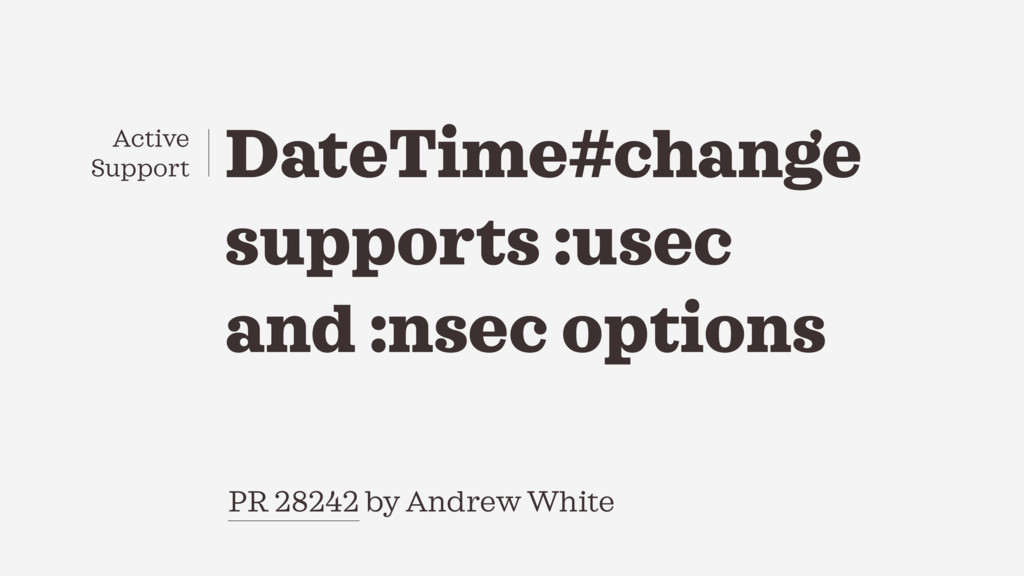 PR 28242 by Andrew White DateTime#change suppor...
