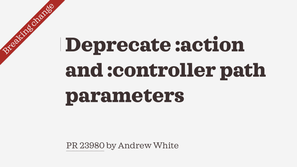 PR 23980 by Andrew White Deprecate :action and ...