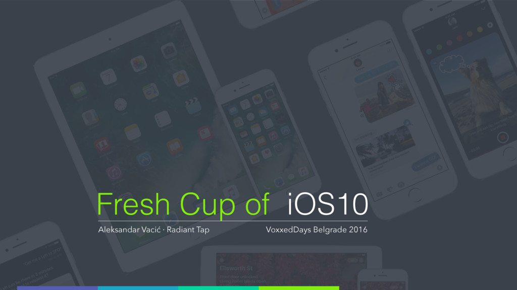 Fresh Cup of iOS10 Aleksandar Vacić · Radiant T...