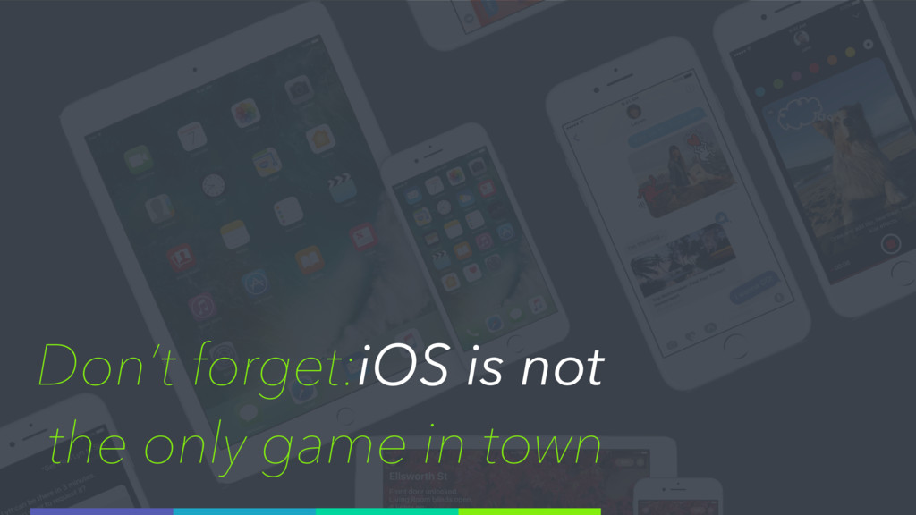 Don't forget:iOS is not the only game in town