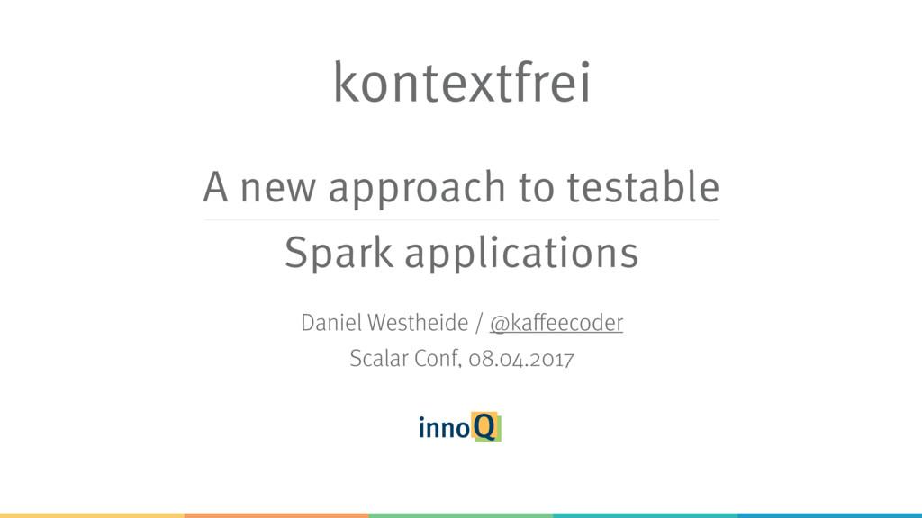 kontextfrei Daniel Westheide / @kaffeecoder Sca...