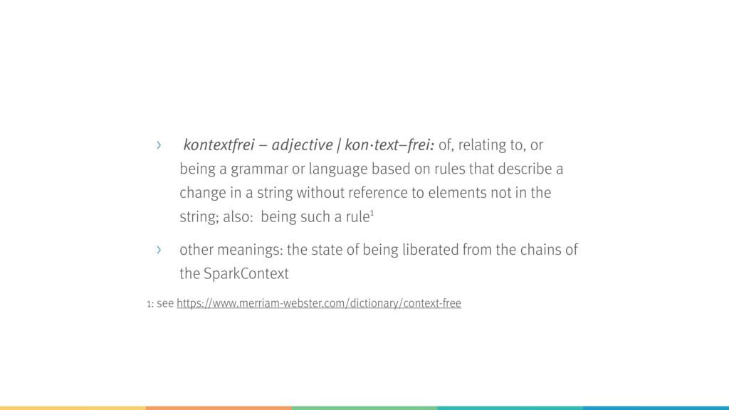 > kontextfrei – adjective | kon·text–frei: of, ...