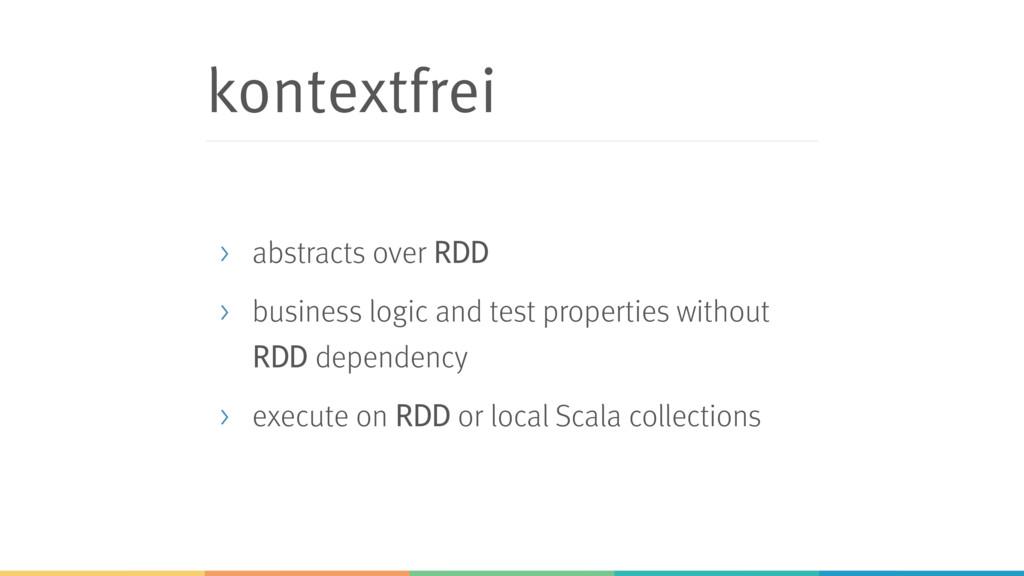 kontextfrei > abstracts over RDD > business log...