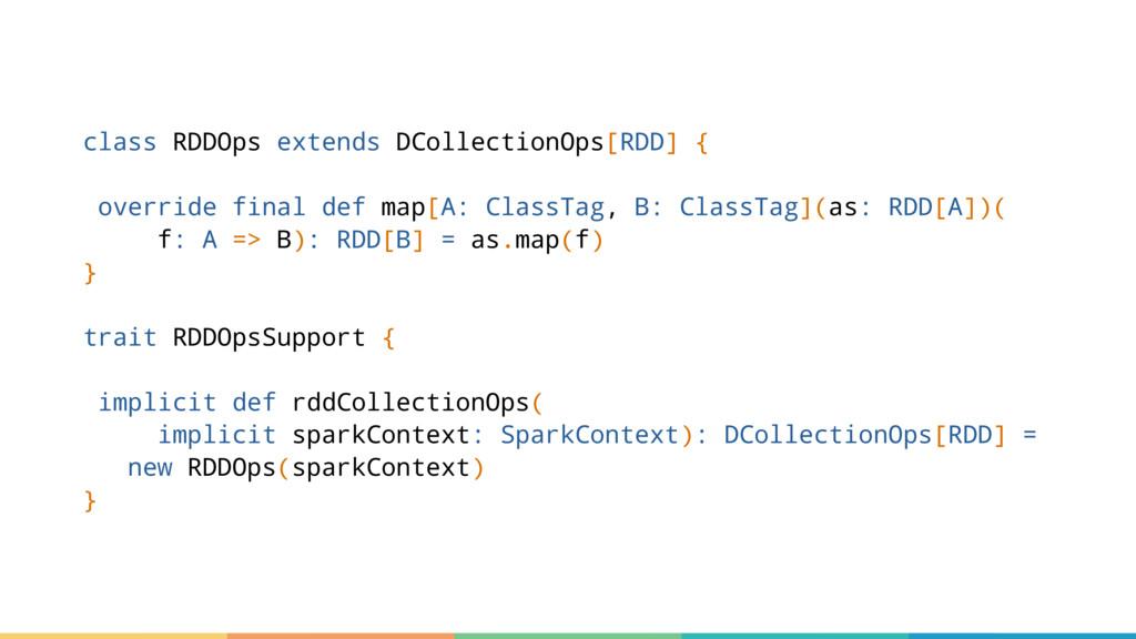 class RDDOps extends DCollectionOps[RDD] { over...