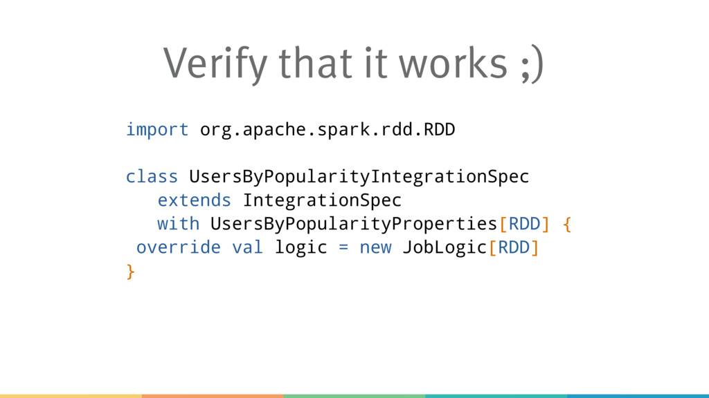 Verify that it works ;) import org.apache.spark...