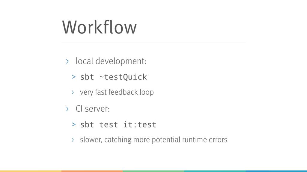 Workflow > local development: > sbt ~testQuick ...