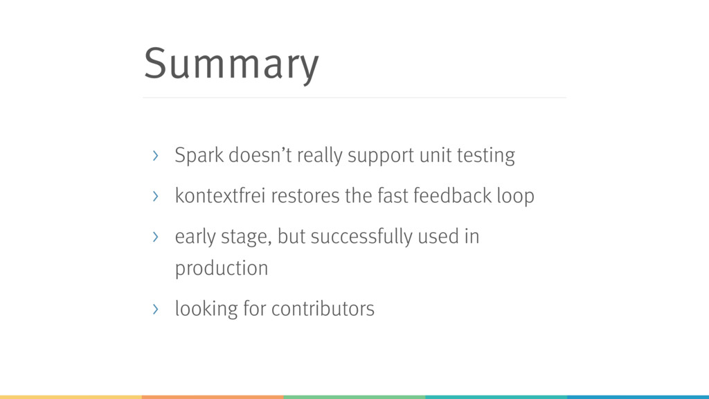 Summary > Spark doesn't really support unit tes...
