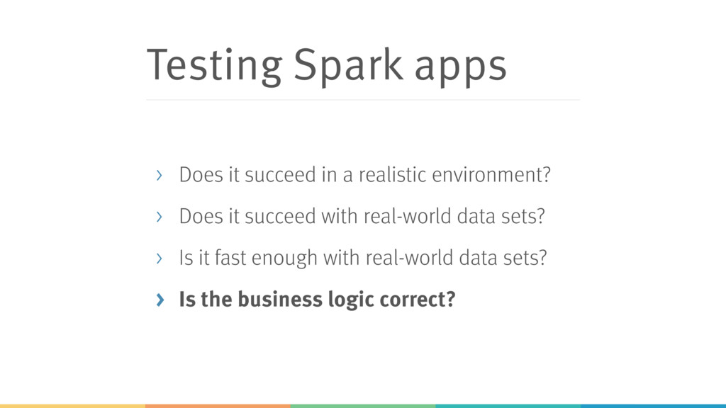 Testing Spark apps > Does it succeed in a reali...