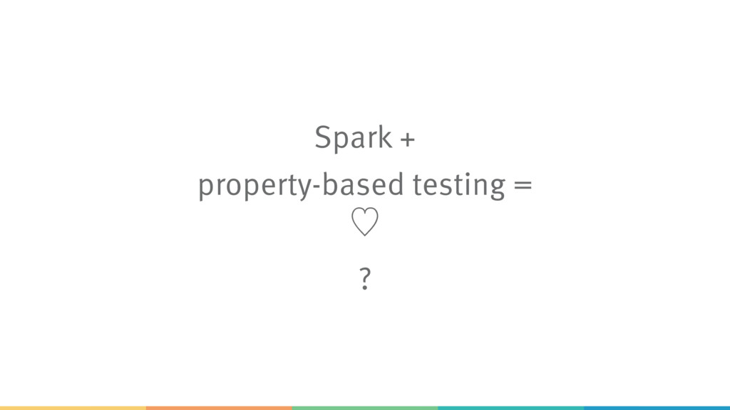 Spark + property-based testing = ὑ ?